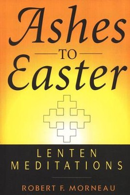 Ashes to Easter: Lenten Meditations   -     By: Robert F. Morneau