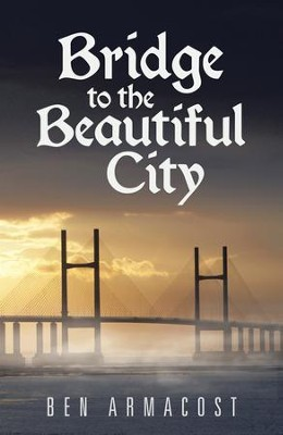 Bridge to the Beautiful City - eBook  -     By: Ben Armacost