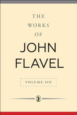 The Works of John Flavel: Volume 6   -     By: John Flavel