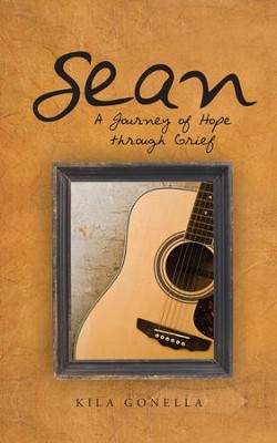 SEAN: A Journey of Hope through Grief - eBook  -     By: Kila Gonella