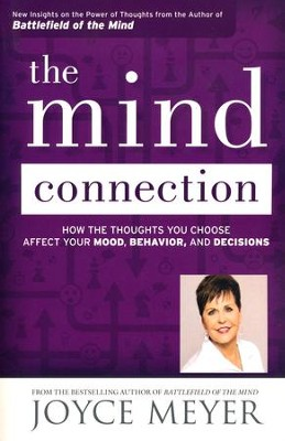 The Mind Connection: How the Thoughts You Choose Affect Your Mood, Behavior, and Decisions  -     By: Joyce Meyer