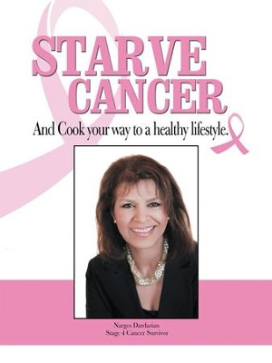 Starve Cancer and Cook Your Way to a Healthy Lifestyle - eBook  -     By: Narges Dardarian