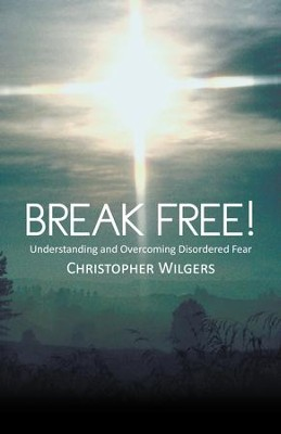 Break Free!: Understanding and Overcoming Disordered Fear - eBook  -     By: Christopher Wilgers