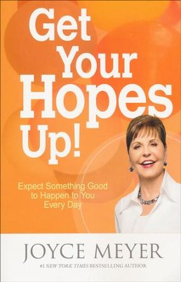 Get Your Hopes Up! Expect Something Good to Happen to You Every Day  -     By: Joyce Meyer