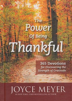 The Power of Being Thankful: 365 Devotions for   Discovering the Strength of Gratitude  -     By: Joyce Meyer