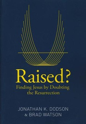 Raised? Finding Jesus by Doubting the Resurrection  - Slightly Imperfect  -