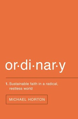 Ordinary: Sustainable Faith in a Radical, Restless World  -     By: Michael S. Horton