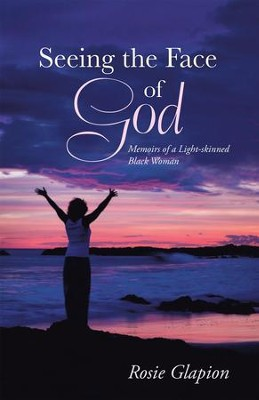 Seeing the Face of God: Memoirs of a Light-skinned Black Woman - eBook  -     By: Rosie Glapion