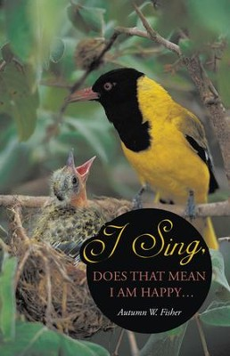 I Sing, Does that Mean I Am Happy - eBook  -     By: Autumn Fisher