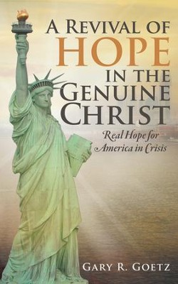 A Revival of Hope in the Genuine Christ: Real Hope for America in Crisis - eBook  -     By: Gary Goetz