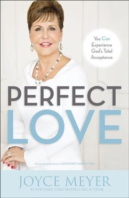 Perfect Love: You Can Experience God's Total Acceptance and Guilt-Free Living  -     By: Joyce Meyer