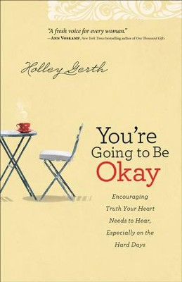 You're Going to Be Okay: Encouraging Truth Your Heart Needs to Hear, Especially on the Hard Days - eBook  -     By: Holley Gerth