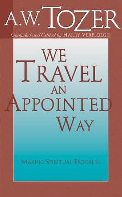 We Travel an Appointed Way: Making Spiritual Progress / New edition - eBook  -     By: A.W. Tozer