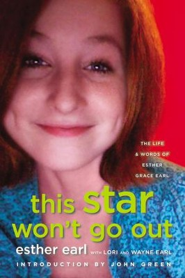 This Star Won't Go Out: The Life and Words of Esther Grace Earl - eBook  -     By: Esther Earl, Lori Earl, Wayne Earl