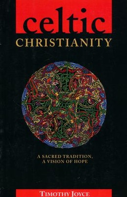 Celtic Christianity: A Sacred Tradition, a Vision of Hope  -     By: Timothy Joyce