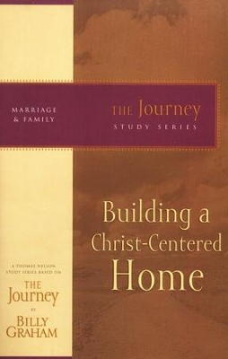 Building a Christ-Centered Home, The Journey Series   -     By: Billy Graham