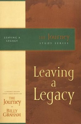 Leaving a Legacy, The Journey Series   -     By: Billy Graham