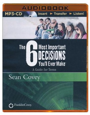 The 6 Most Important Decisions You'll Ever Make: A Guide for Teens - unabridged audiobook on CD  -     Narrated By: Sean Covey     By: Sean Covey