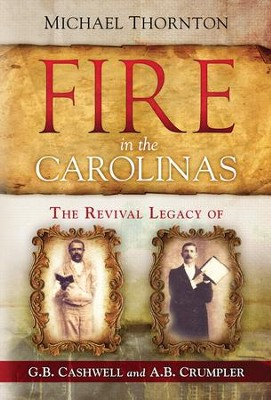 Fire in the Carolinas: The Revival Legacy of G. B. Cashwell and a. B. Crumpler - eBook  -     By: R. Michael Thornton
