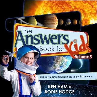 Answers Book for Kids: Space, Volume 5  -     By: Ken Ham, Bodie Hodge