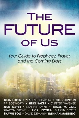 The Future of Us: Your Guide to Prophecy, Prayer and the Coming Days - eBook  -     By: Julia Loren