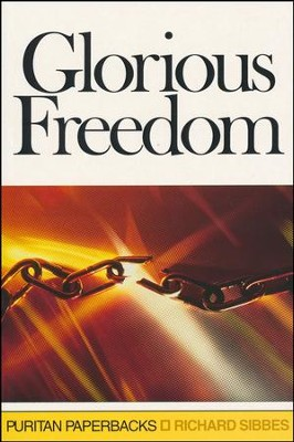 Glorious Freedom: The Exellency of the Gospel Above the Law   -     By: Richard Sibbes