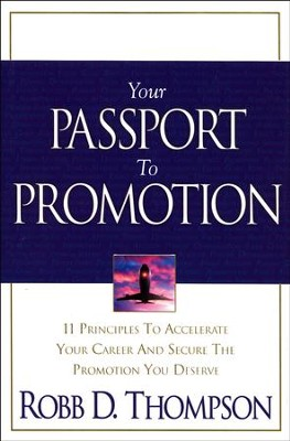 Your Passport to Promotion: 11 Principles to Accelerate Your Career and Secure the Promotion You Deserve - eBook  -     By: Robb Thompson