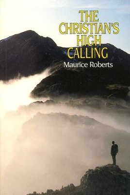 The Christian's High Calling   -     By: Maurice Roberts
