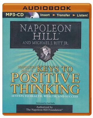 Napoleon Hill's Keys to Positive Thinking: 10 Steps to Health, Wealth, and Success - unabridged audiobook on CD  -     Narrated By: Fred Stella     By: Napoleon Hill, Michael J. Ritt