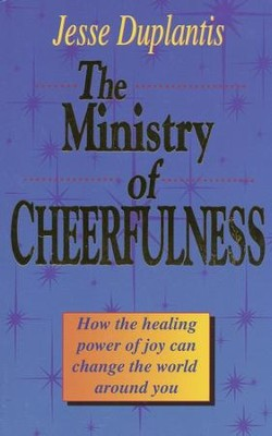 Ministry of Cheerfulness: How the Healing Power of Joy Can Change the World Around You - eBook  -     By: Jesse Duplantis