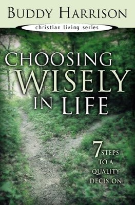 Choosing Wisely in Life: 7 Steps to a Quality Decision - eBook  -     By: Buddy Harrison