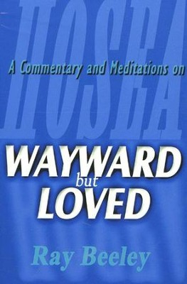 Wayward But Loved: A Commentary and Meditations on  Hosea  -     By: Ray Beeley