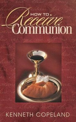 How to Receive Communion - eBook  -     By: Kenneth Copeland