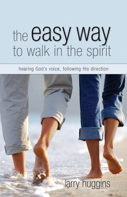 Easy Way to Walk in the Spirit: Hearing God's Voice, Following His Direction - eBook  -     By: Larry Huggins