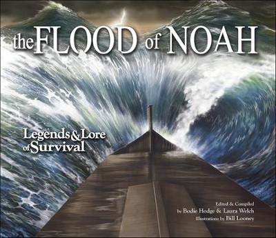 The Flood of Noah: Legends & Lore of Survival  -     Edited By: Bodie Hodge, Laura Welch     By: Bodie Hodge & Laura Welch, eds.