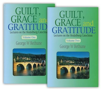 Guilt, Grace and Gratitude: Lectures on the Heidelberg  Catechism, 2 vol set  -     By: George Bethune