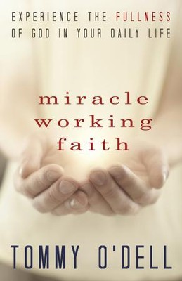 Miracle Working Faith: Experience the Fullness of God in Your Daily Life - eBook  -     By: Tommy O'Dell