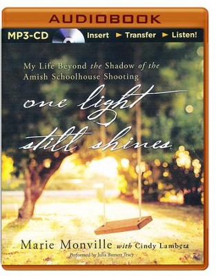 One Light Still Shines: My Life Beyond the Shadow of the Amish Schoolhouse Shooting - unabridged audiobook on MP3-CD  -     Narrated By: Julia Barnett Tracy     By: Marie Monville, Cindy Lambert