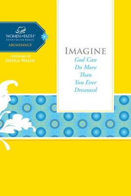 Imagine: God Can Do More Than You Ever Dreamed - eBook  -     By: Women of Faith