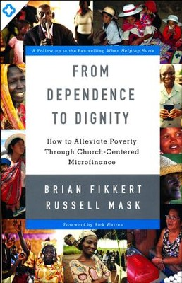 From Dependence to Dignity: How to Alleviate Poverty Through Church-Centered Microfinance  -     By: Brian Fikkert, Russell Mask