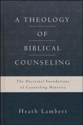 A Theology of Biblical Counseling: The Doctrinal Foundations of Counseling Ministry  -     By: Heath Lambert