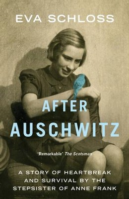 After Auschwitz: A Story of Heartbreak and Survival by the Stepsister of Anne Frank / Digital original - eBook  -