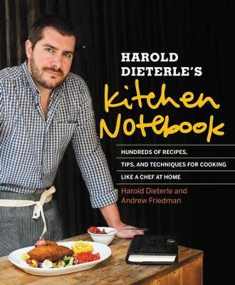 Harold Dieterle's Kitchen Notebook: Recipes for Modern American Dishes - eBook  -