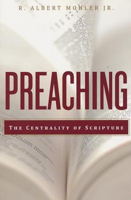 Preaching: The Centrality of Scripture   -     By: R. Albert Mohler Jr.