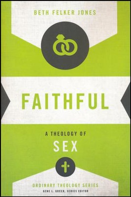 Faithful: A Theology of Sex [Ordinary Theology]   -     Edited By: Gene L. Green     By: Beth Felker Jones