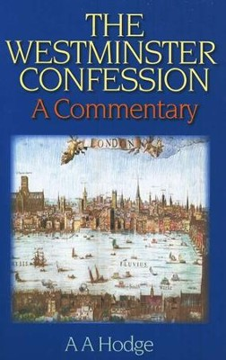 The Westminster Confession   -     By: A.A. Hodge
