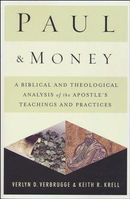 Paul and Money: A Biblical and Theological Analysis of the Apostle's Teachings and Practices  -     By: Verlyn Verbrugge, Keith R. Krell