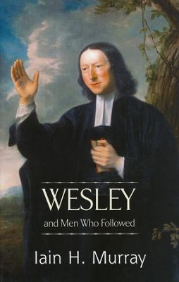 Wesley and Men Who Followed  -     By: Iain H. Murray
