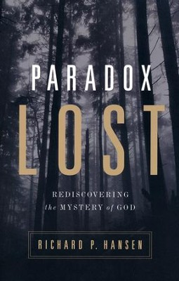 Paradox Lost: Rediscovering the Mystery of God  -     By: Richard P. Hansen