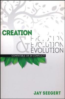 Creation & Evolution: Compatible Or In Conflict?  -     By: Jay Seegert